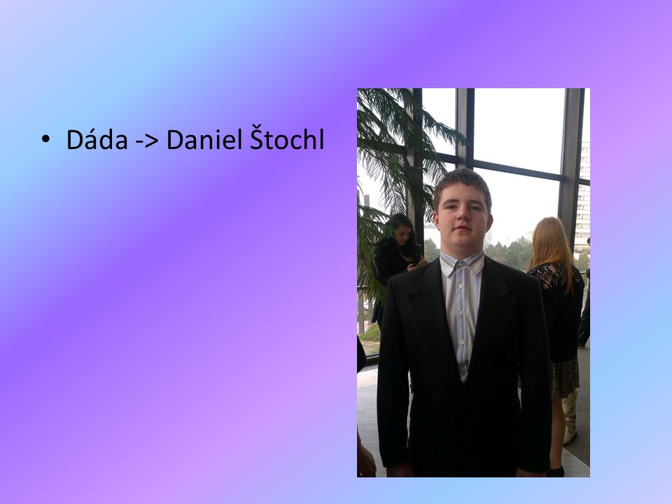 Dáda -> Daniel Štochl