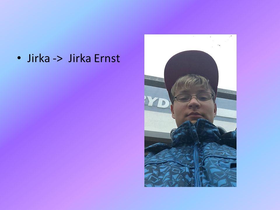 Jirka -> Jirka Ernst