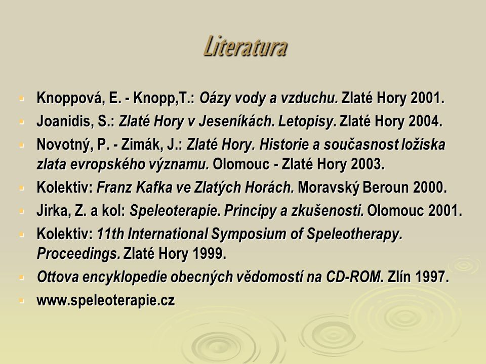 Literatura Knoppová, E. - Knopp,T.: Oázy vody a vzduchu. Zlaté Hory 2001. Joanidis, S.: Zlaté Hory v Jeseníkách. Letopisy. Zlaté Hory 2004.