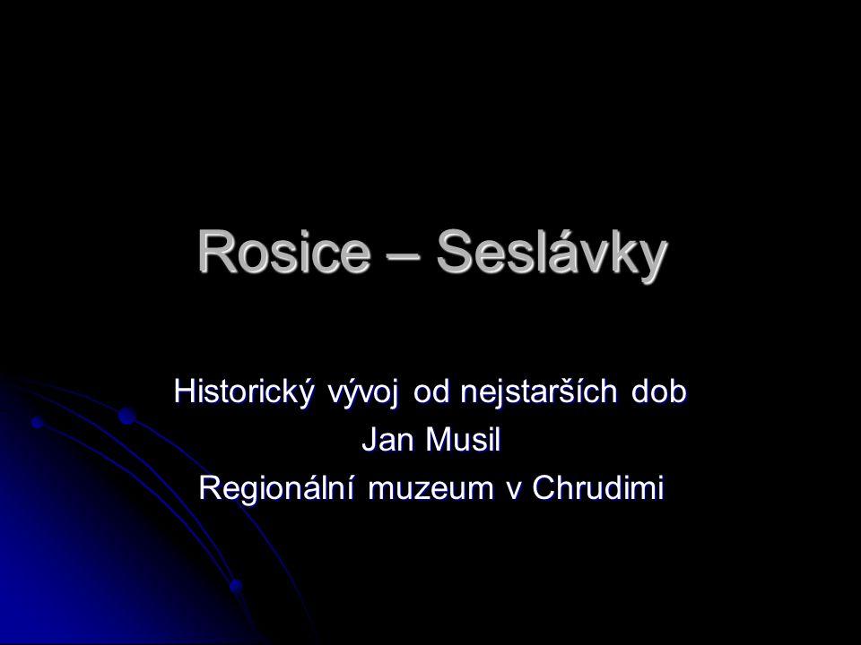 Rosice – Seslávky Historický vývoj od nejstarších dob Jan Musil