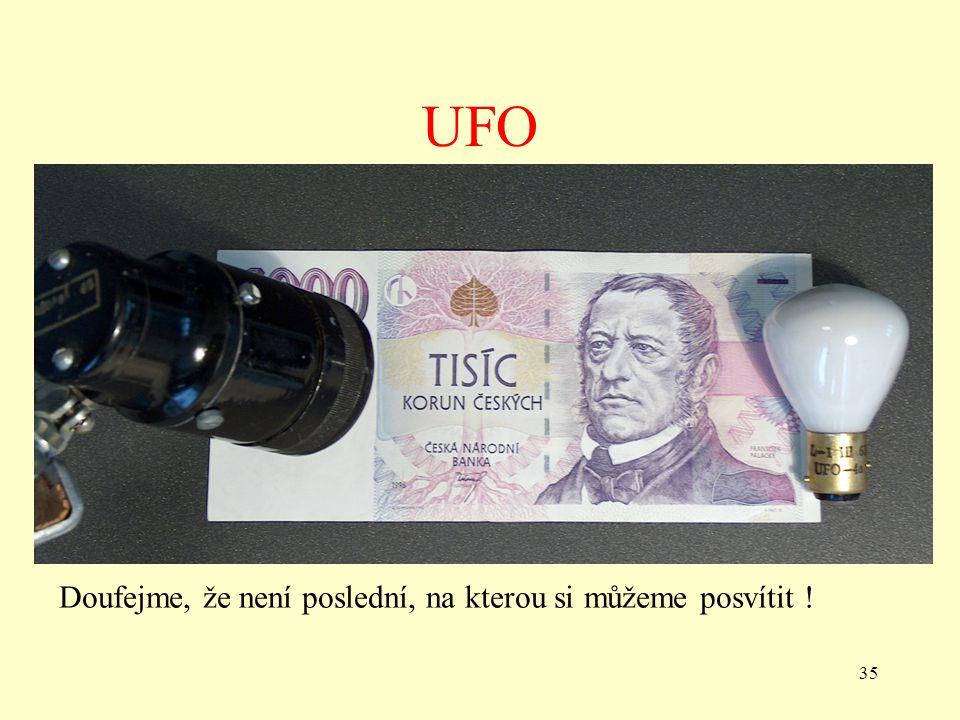UFO Doufejme, že není poslední, na kterou si můžeme posvítit !
