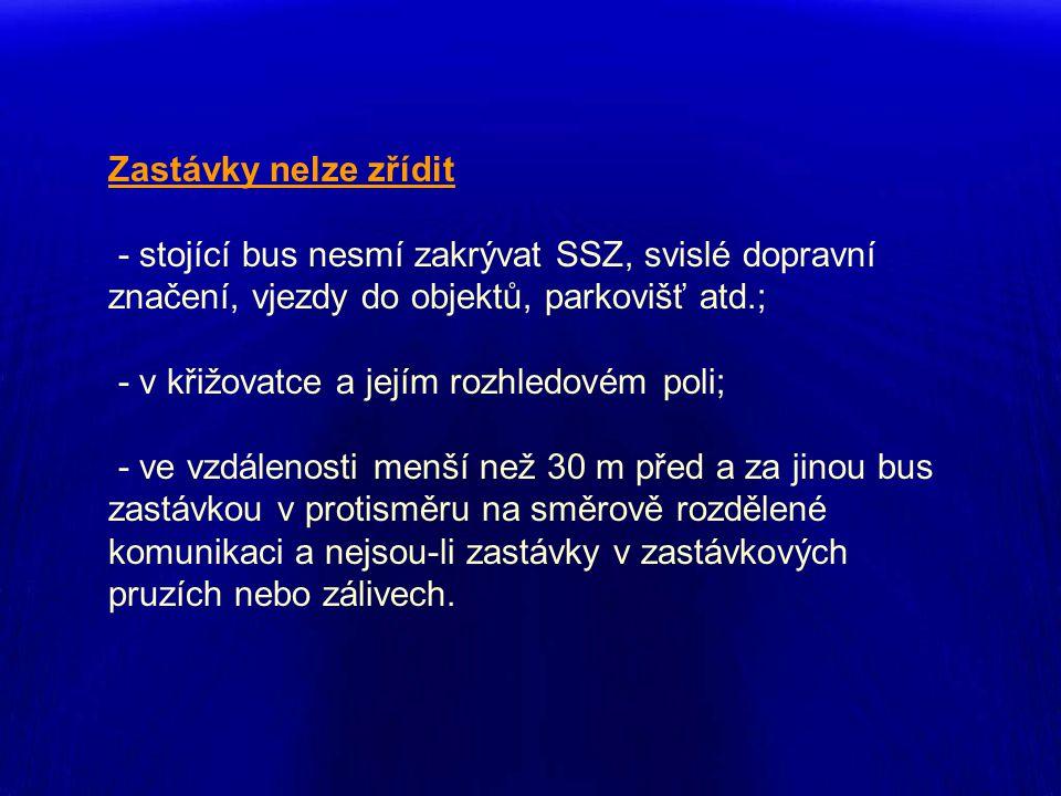 Zastávky nelze zřídit - stojící bus nesmí zakrývat SSZ, svislé dopravní značení, vjezdy do objektů, parkovišť atd.;