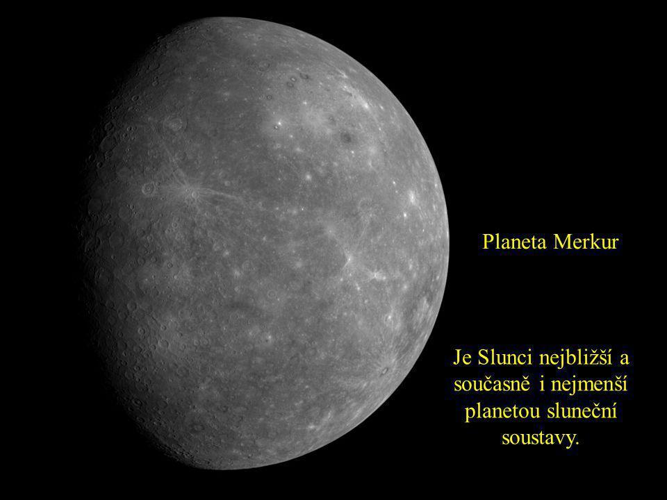 Je Slunci nejbližší a současně i nejmenší planetou sluneční soustavy.