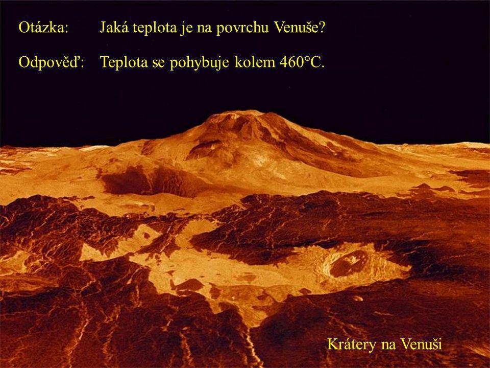Otázka: Jaká teplota je na povrchu Venuše. Odpověď: Teplota se pohybuje kolem 460°C.