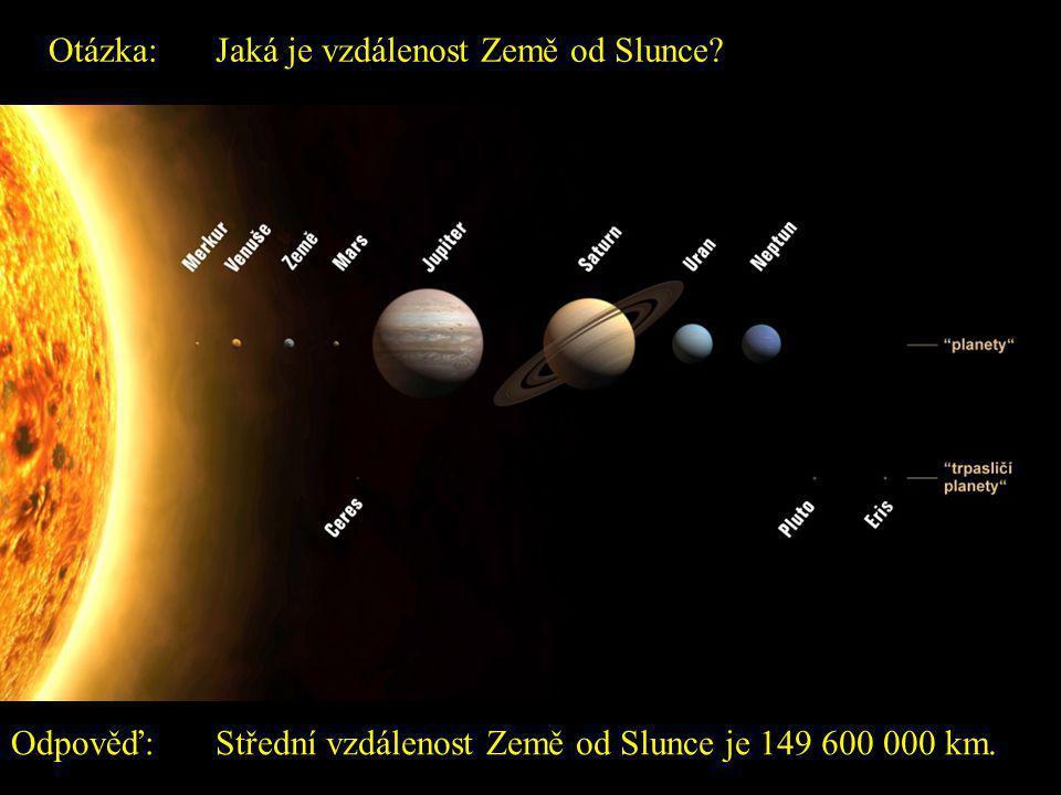 Otázka: Jaká je vzdálenost Země od Slunce.