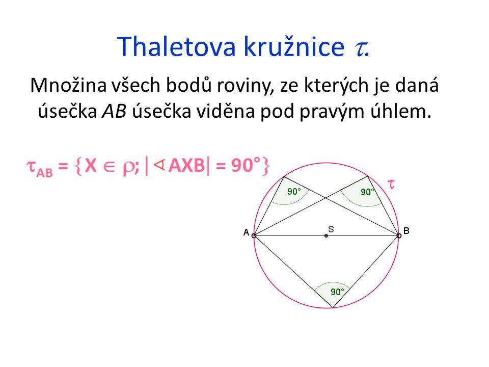 Thaletova kružnice . Množina všech bodů roviny, ze kterých je daná úsečka AB úsečka viděna pod pravým úhlem.