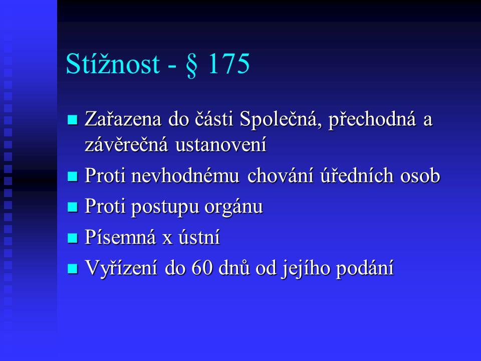 Stížnost - § 175 Zařazena do části Společná, přechodná a závěrečná ustanovení. Proti nevhodnému chování úředních osob.