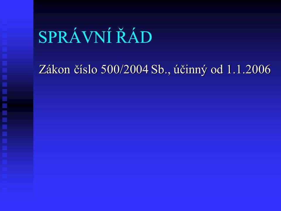 SPRÁVNÍ ŘÁD Zákon číslo 500/2004 Sb., účinný od 1.1.2006