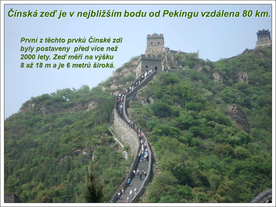 Čínská zeď je v nejbližším bodu od Pekingu vzdálena 80 km.