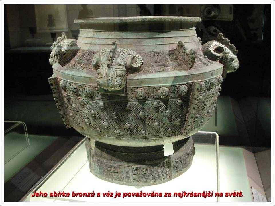 Jeho sbírka bronzů a váz je považována za nejkrásnější na světě.