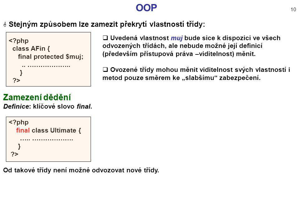 OOP 10 Stejným způsobem lze zamezit překrytí vlastností třídy: