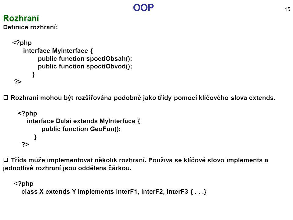 OOP 15 Rozhraní Definice rozhraní: < php interface MyInterface {