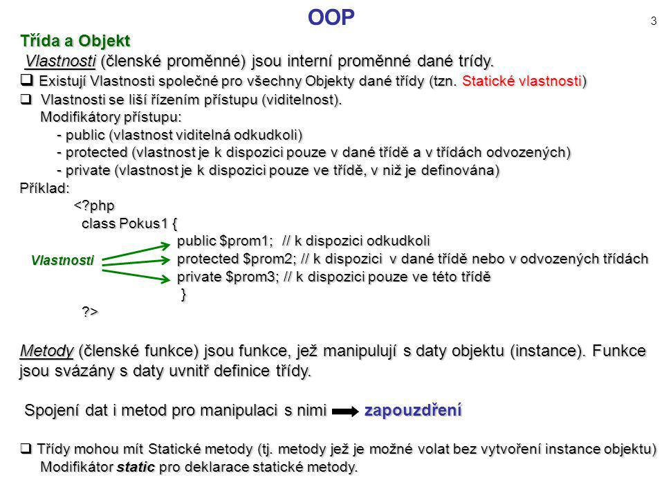 OOP 3 Třída a Objekt. Vlastnosti (členské proměnné) jsou interní proměnné dané trídy.
