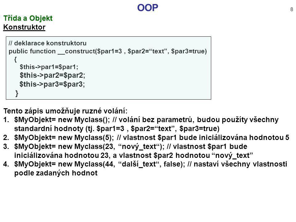 OOP 8 Třída a Objekt Konstruktor $this->par3=$par3; }
