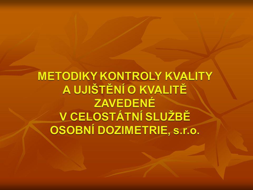 METODIKY KONTROLY KVALITY A UJIŠTĚNÍ O KVALITĚ ZAVEDENÉ V CELOSTÁTNÍ SLUŽBĚ OSOBNÍ DOZIMETRIE, s.r.o.