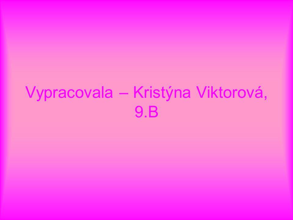 Vypracovala – Kristýna Viktorová, 9.B