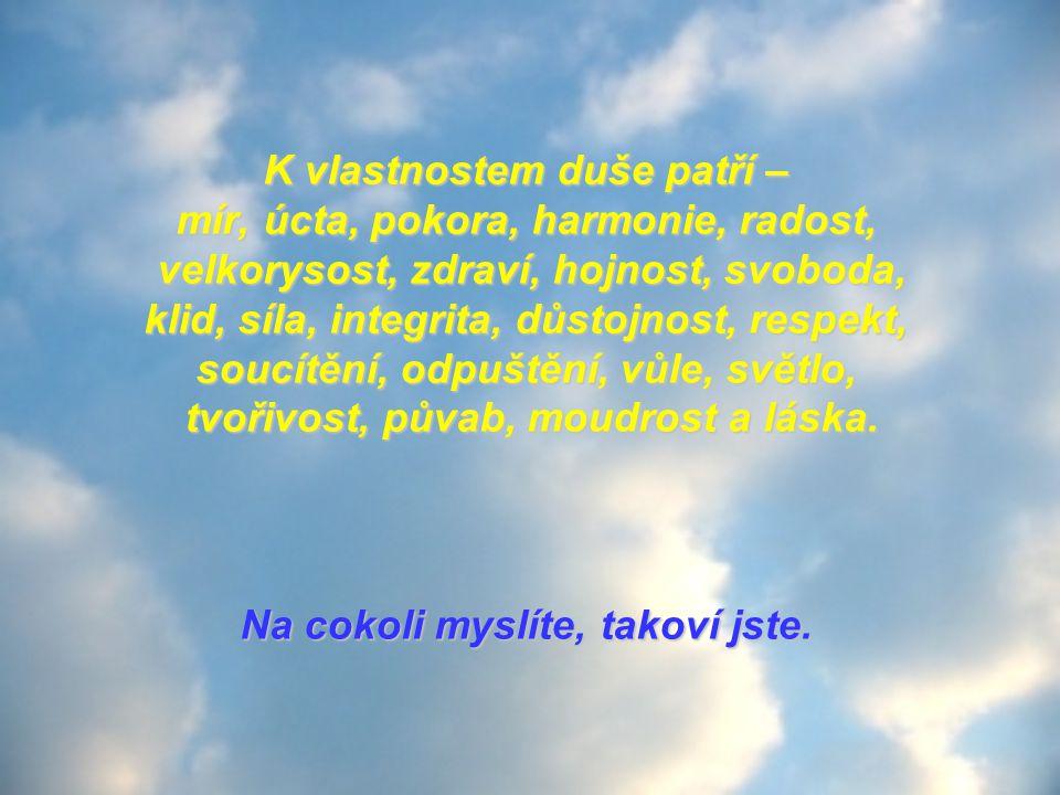 K vlastnostem duše patří – mír, úcta, pokora, harmonie, radost,