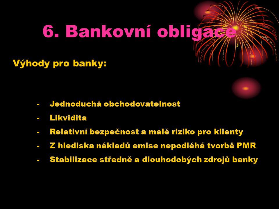 6. Bankovní obligace Výhody pro banky: Jednoduchá obchodovatelnost
