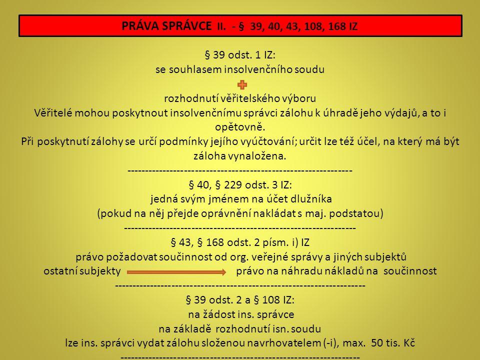 PRÁVA SPRÁVCE II. - § 39, 40, 43, 108, 168 IZ § 39 odst. 1 IZ: