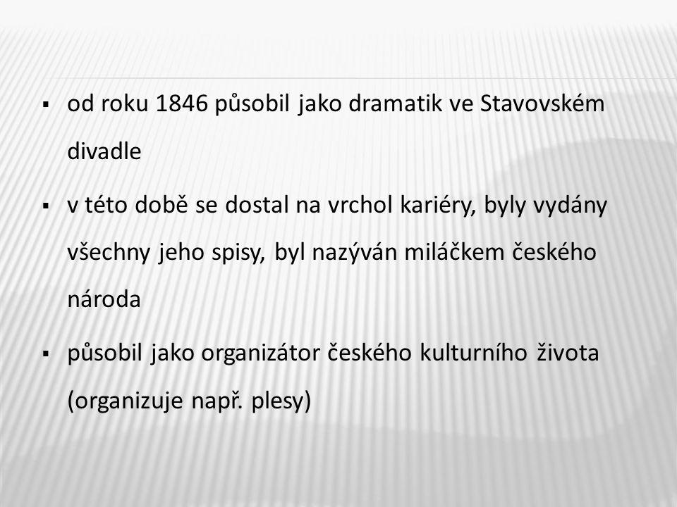 od roku 1846 působil jako dramatik ve Stavovském divadle