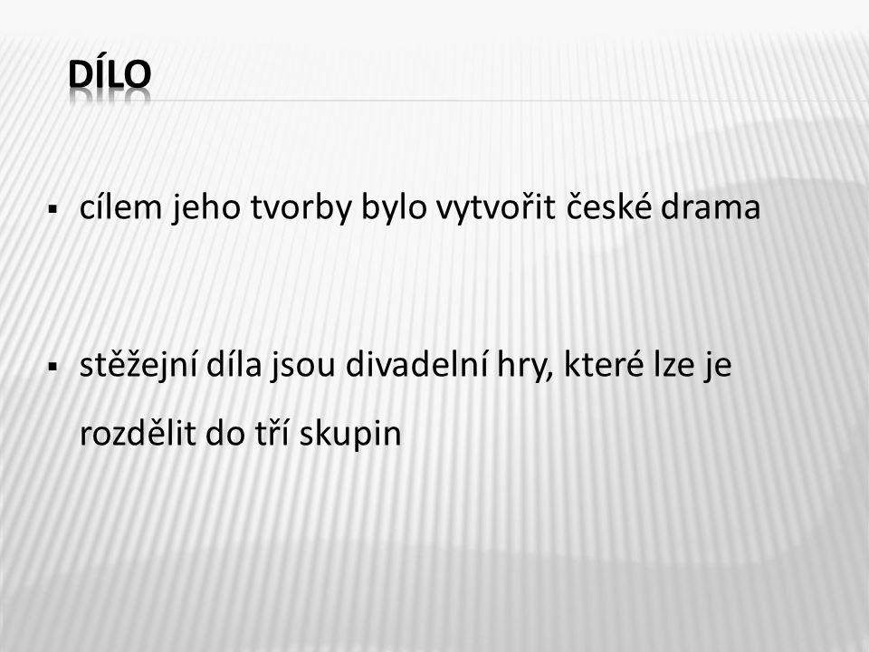 dílo cílem jeho tvorby bylo vytvořit české drama