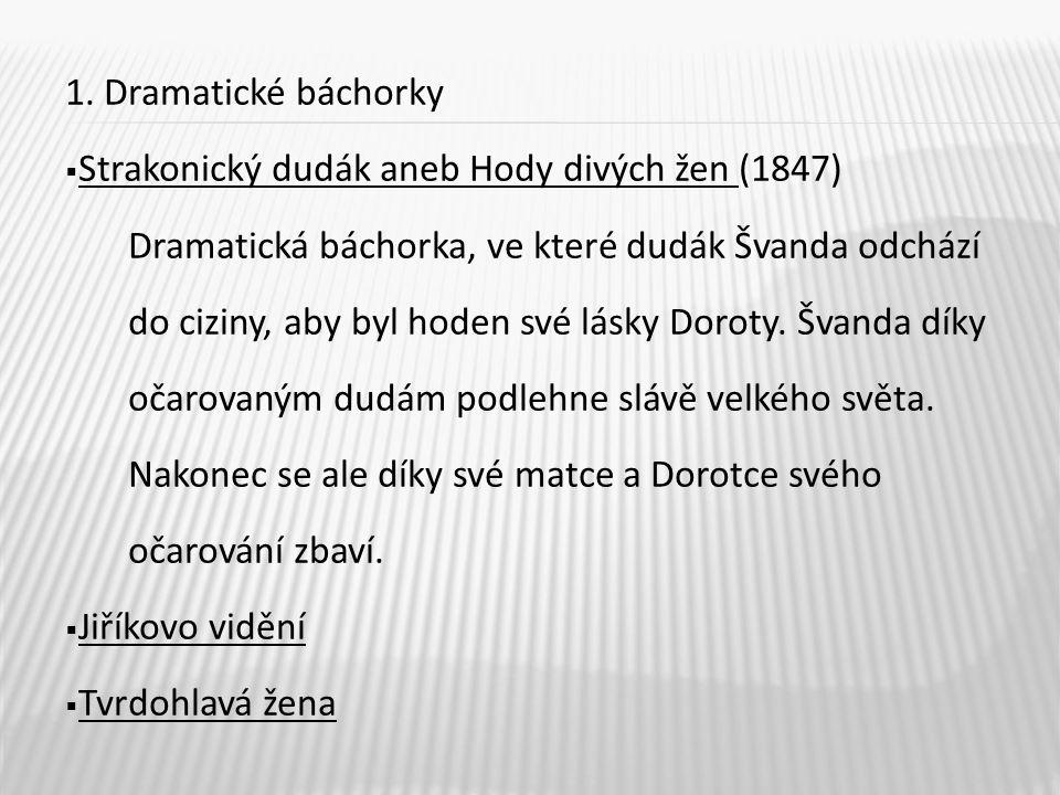 1. Dramatické báchorky Strakonický dudák aneb Hody divých žen (1847) Dramatická báchorka, ve které dudák Švanda odchází.