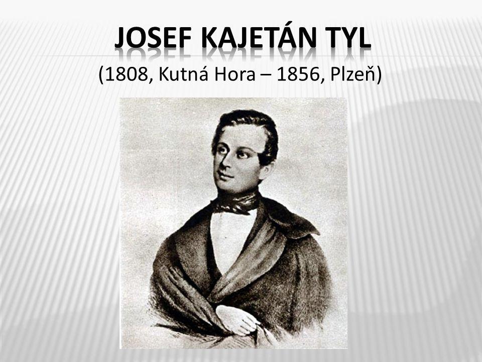 josef kajetán tyl (1808, Kutná Hora – 1856, Plzeň)