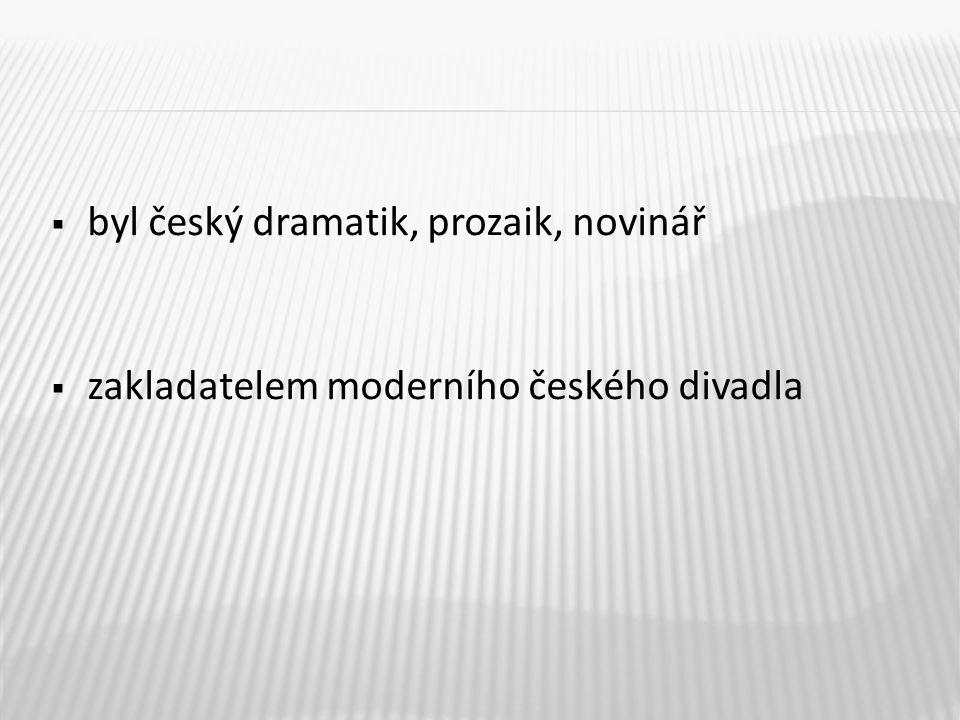 byl český dramatik, prozaik, novinář