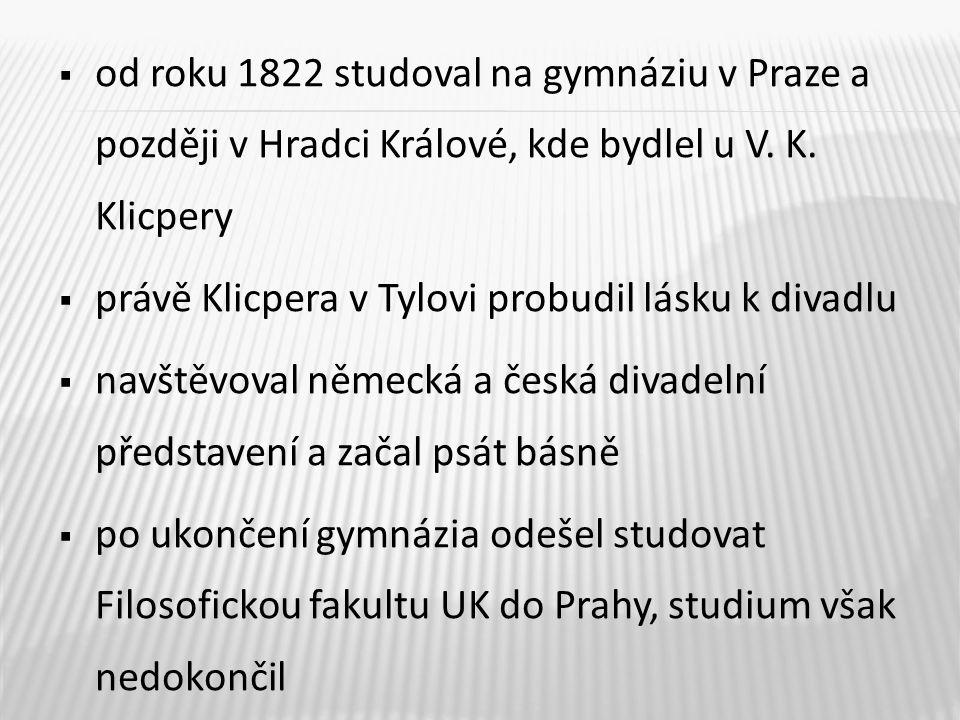 od roku 1822 studoval na gymnáziu v Praze a později v Hradci Králové, kde bydlel u V. K. Klicpery