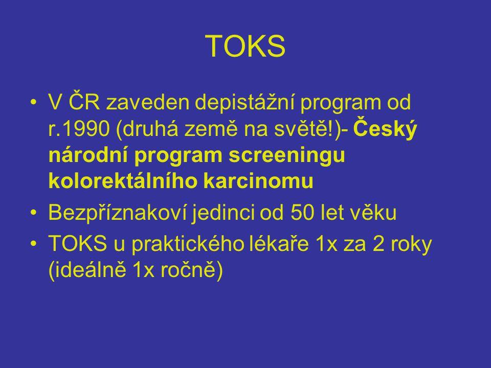 TOKS V ČR zaveden depistážní program od r.1990 (druhá země na světě!)- Český národní program screeningu kolorektálního karcinomu.