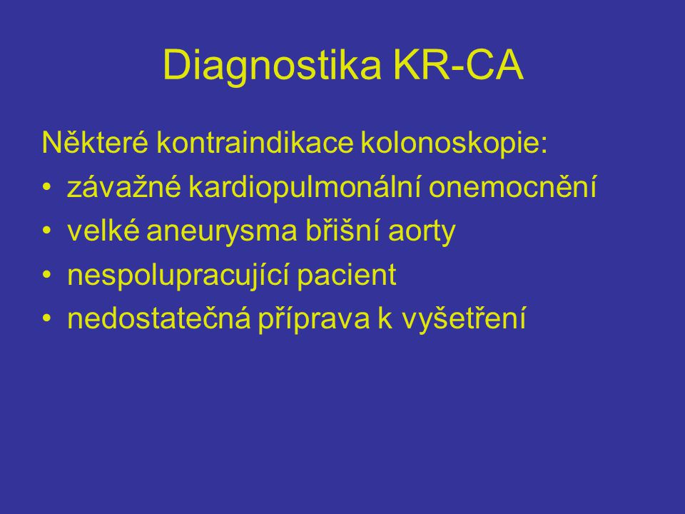 Diagnostika KR-CA Některé kontraindikace kolonoskopie: