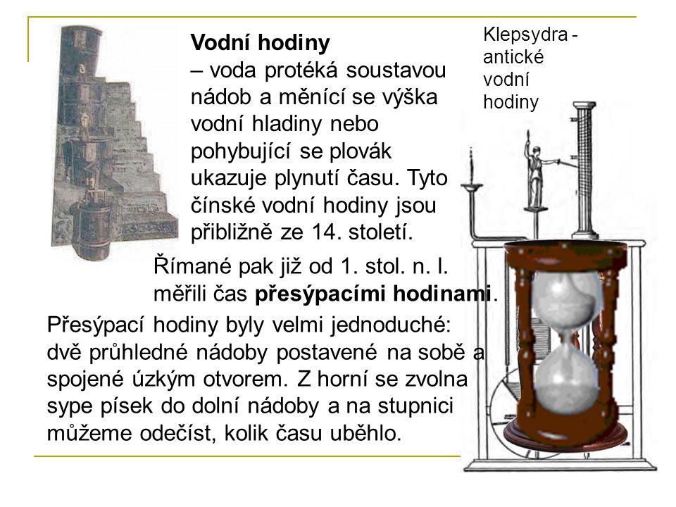 Římané pak již od 1. stol. n. l. měřili čas přesýpacími hodinami.