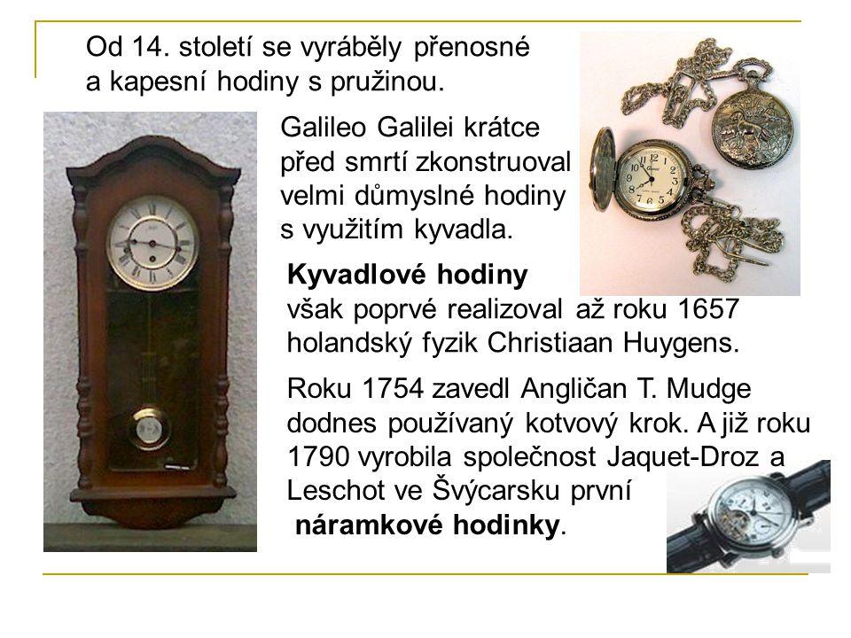 Od 14. století se vyráběly přenosné a kapesní hodiny s pružinou.