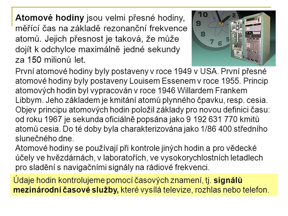 Atomové hodiny jsou velmi přesné hodiny, měřící čas na základě rezonanční frekvence atomů. Jejich přesnost je taková, že může dojít k odchylce maximálně jedné sekundy za 150 milionů let.