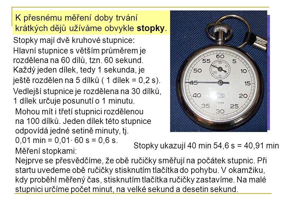 K přesnému měření doby trvání krátkých dějů užíváme obvykle stopky.
