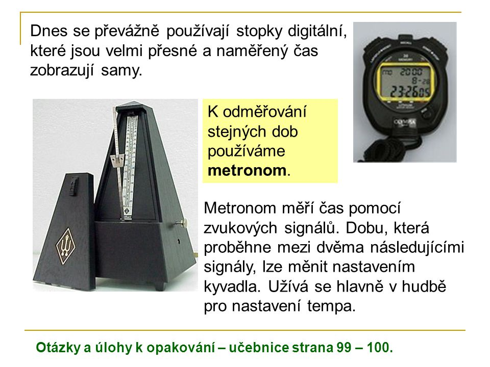 K odměřování stejných dob používáme metronom.