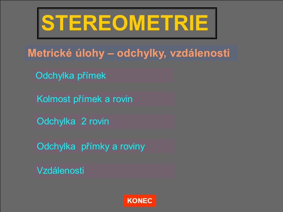 STEREOMETRIE Metrické úlohy – odchylky, vzdálenosti Odchylka přímek