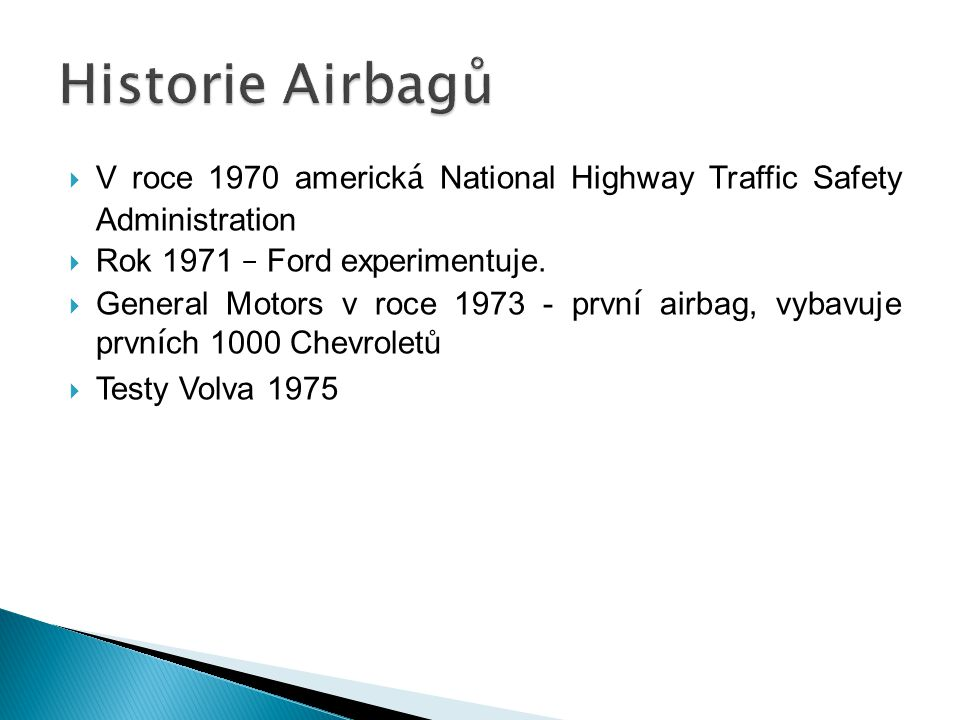 Historie Airbagů V roce 1970 americká National Highway Traffic Safety Administration. Rok 1971 – Ford experimentuje.