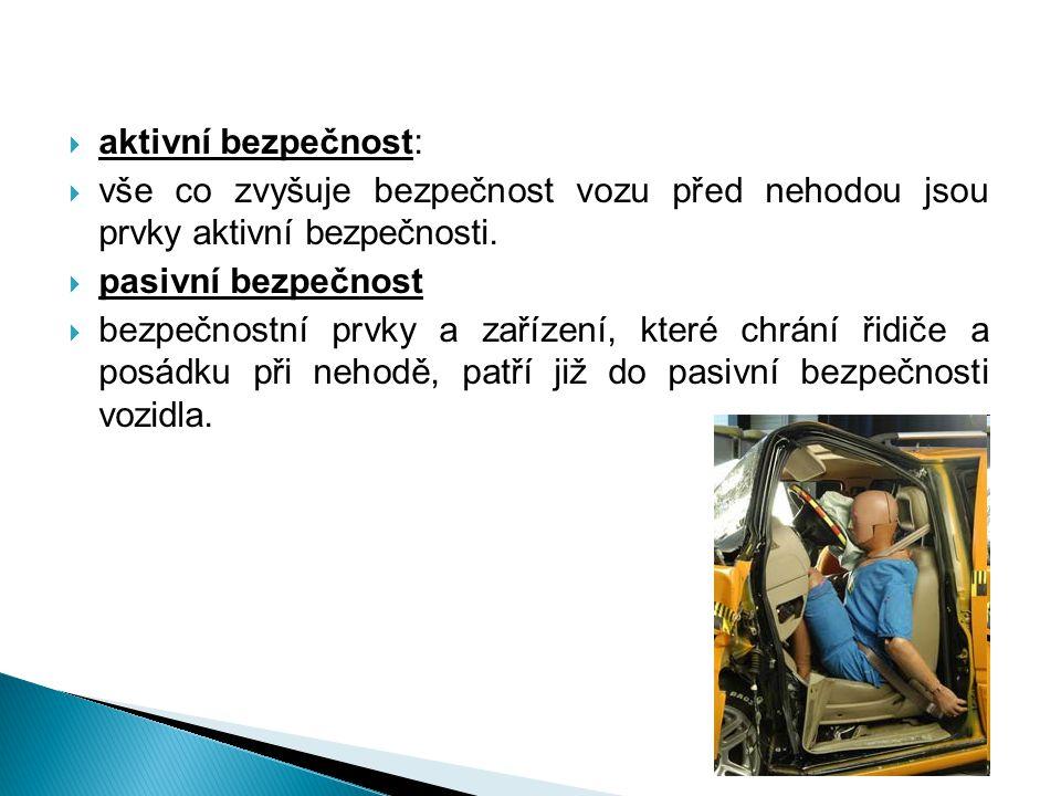 aktivní bezpečnost: vše co zvyšuje bezpečnost vozu před nehodou jsou prvky aktivní bezpečnosti. pasivní bezpečnost.