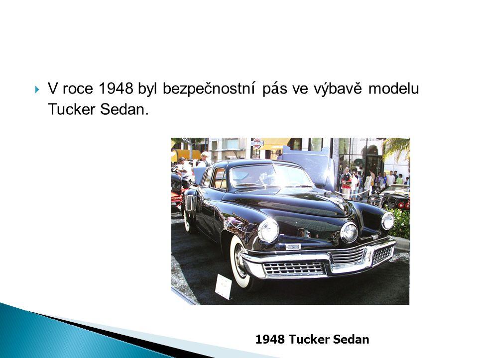 V roce 1948 byl bezpečnostní pás ve výbavě modelu Tucker Sedan.
