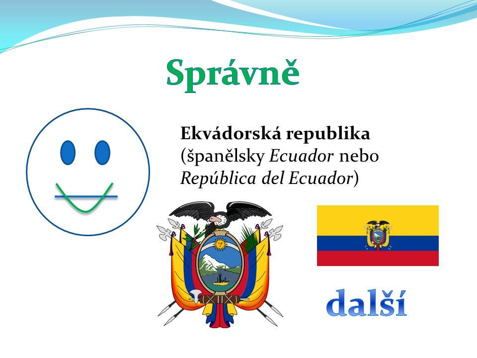 Správně Ekvádorská republika (španělsky Ecuador nebo República del Ecuador) další