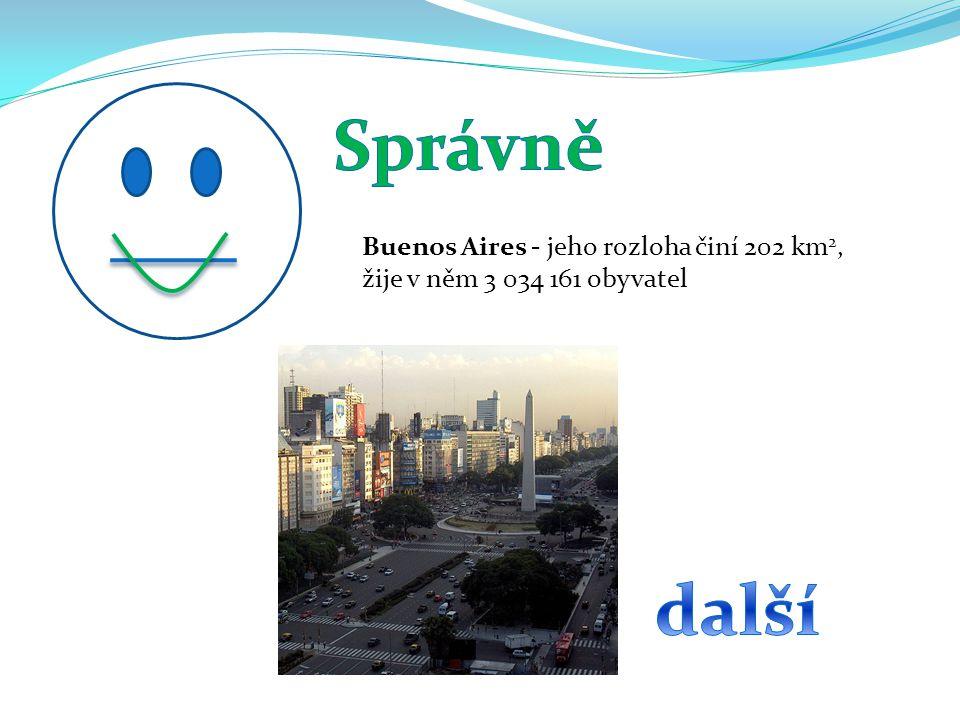 Správně Buenos Aires - jeho rozloha činí 202 km2, žije v něm 3 034 161 obyvatel další