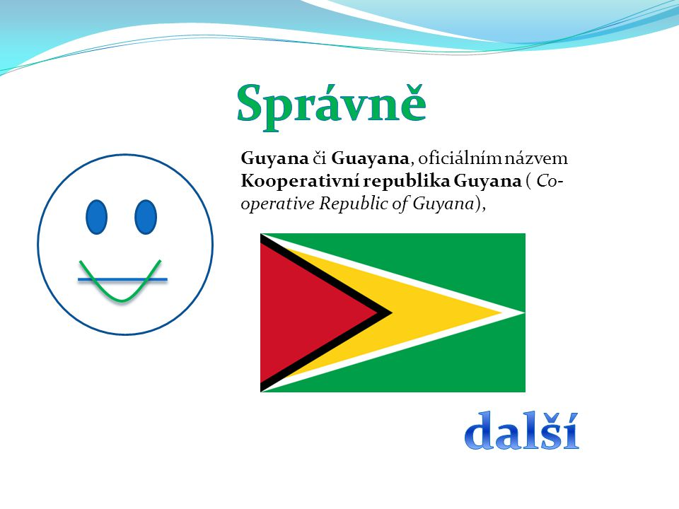 Správně Guyana či Guayana, oficiálním názvem Kooperativní republika Guyana ( Co-operative Republic of Guyana),
