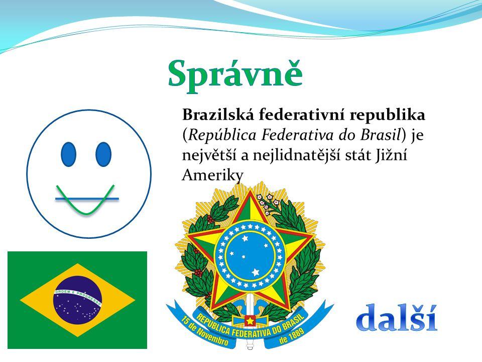 Správně Brazilská federativní republika (República Federativa do Brasil) je největší a nejlidnatější stát Jižní Ameriky.