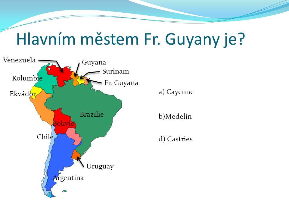 Hlavním městem Fr. Guyany je