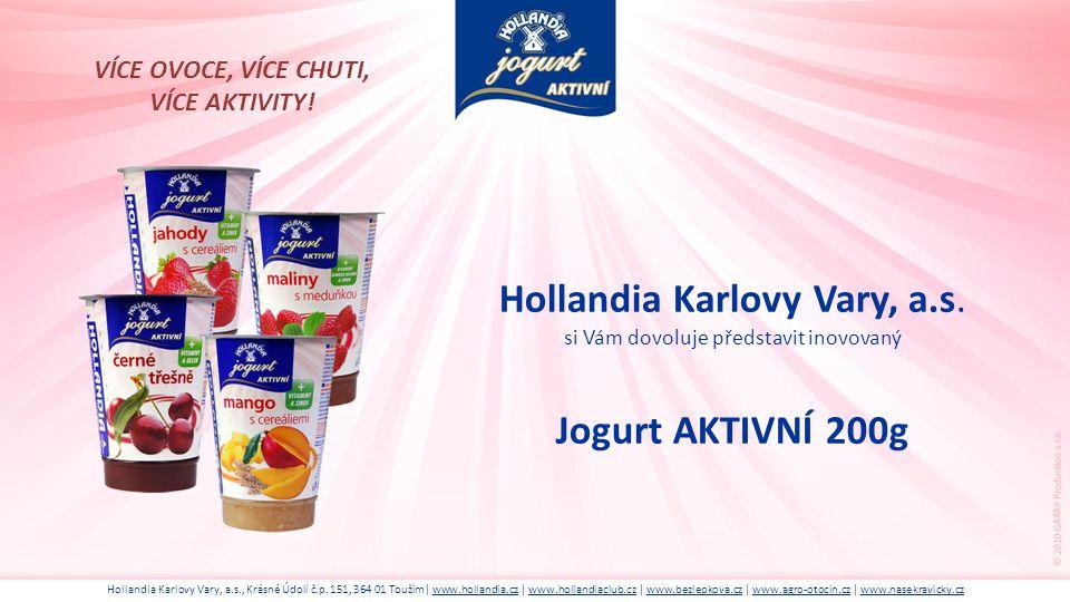 VÍCE OVOCE, VÍCE CHUTI, VÍCE AKTIVITY! Hollandia Karlovy Vary, a.s. si Vám dovoluje představit inovovaný Jogurt AKTIVNÍ 200g.