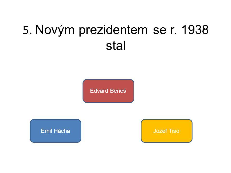 5. Novým prezidentem se r. 1938 stal
