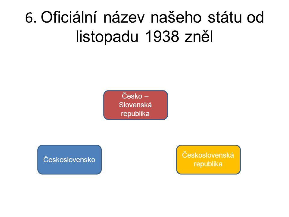 6. Oficiální název našeho státu od listopadu 1938 zněl