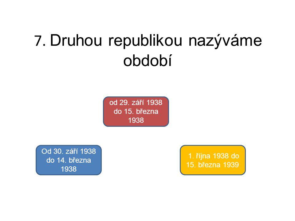 7. Druhou republikou nazýváme období