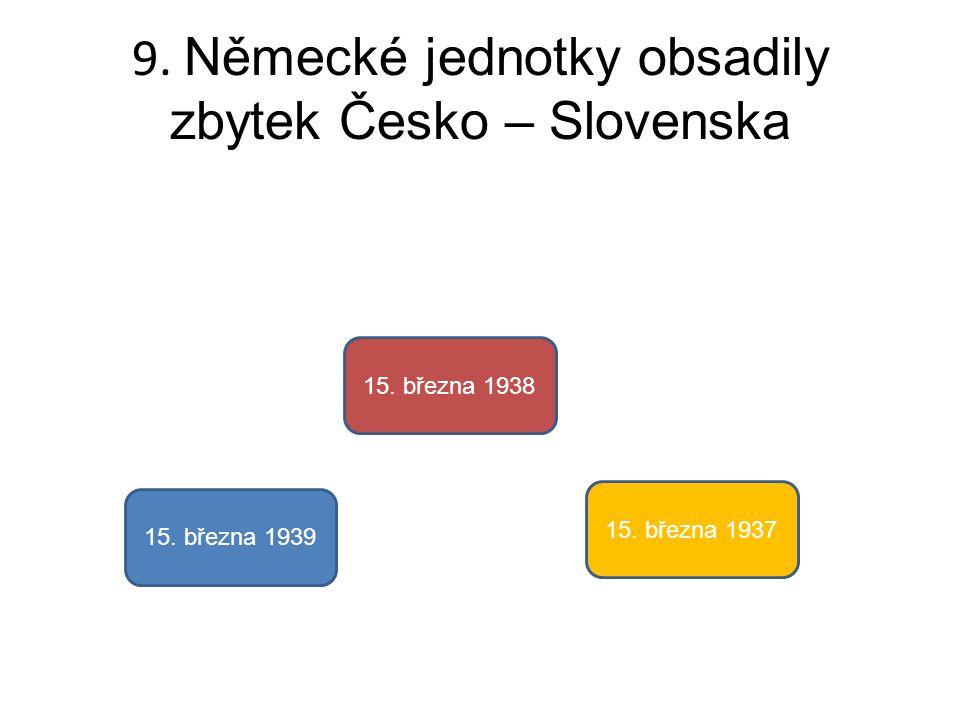 9. Německé jednotky obsadily zbytek Česko – Slovenska